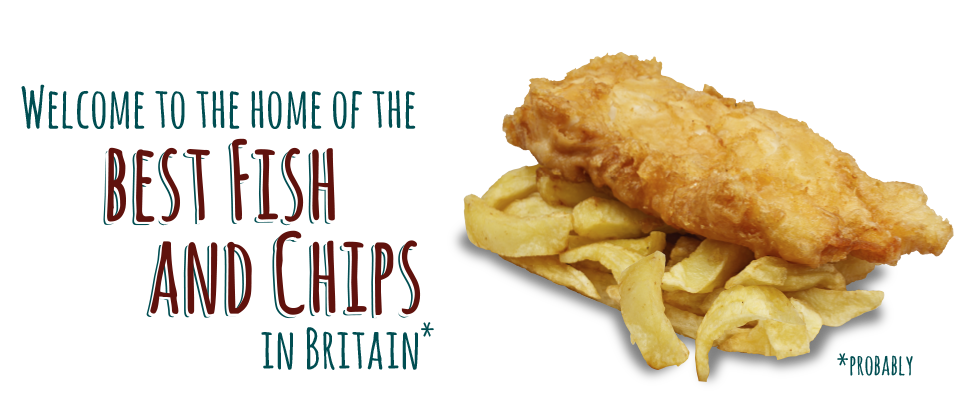 Welcome to the home of the best fish and chips in Britain*